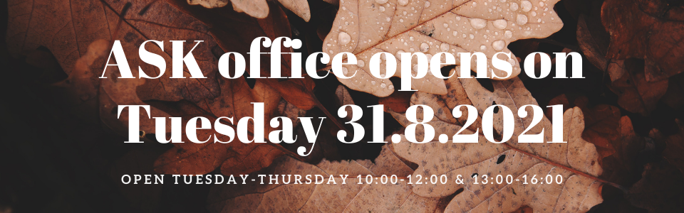 ASK office opens on Tuesday 31.8.2021. Open Tuesday-Thursday 10:00-12:00 & 13:00-16:00